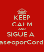 KEEP CALM AND SIGUE A  @PaseoporCordoba - Personalised Poster A4 size