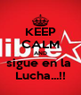 KEEP CALM AND sigue en la  Lucha...!! - Personalised Poster A4 size