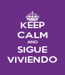 KEEP CALM AND SIGUE VIVIENDO - Personalised Poster A4 size