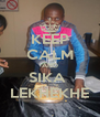 KEEP CALM AND SIKA  LEKHEKHE - Personalised Poster A4 size