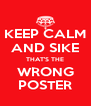 KEEP CALM AND SIKE THAT'S THE WRONG POSTER - Personalised Poster A4 size