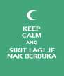 KEEP CALM AND SIKIT LAGI JE NAK BERBUKA - Personalised Poster A4 size