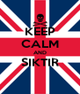 KEEP CALM AND SIKTIR  - Personalised Poster A4 size