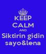 KEEP CALM AND Siktirin gidin sayo&lena - Personalised Poster A4 size