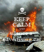 KEEP CALM AND silence a  advertising car - Personalised Poster A4 size
