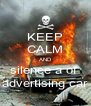 KEEP CALM AND silence a of  advertising car - Personalised Poster A4 size