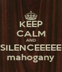 KEEP CALM AND SILENCEEEEE mahogany - Personalised Poster A4 size