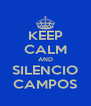 KEEP CALM AND SILENCIO CAMPOS - Personalised Poster A4 size