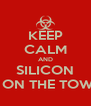 KEEP CALM AND SILICON IS ON THE TOWN - Personalised Poster A4 size