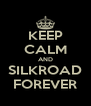 KEEP CALM AND SILKROAD FOREVER - Personalised Poster A4 size