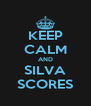 KEEP CALM AND SILVA SCORES - Personalised Poster A4 size