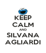 KEEP CALM AND SILVANA AGLIARDI - Personalised Poster A4 size