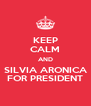KEEP CALM AND SILVIA ARONICA FOR PRESIDENT - Personalised Poster A4 size