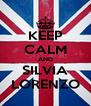 KEEP CALM AND SILVIA LORENZO - Personalised Poster A4 size