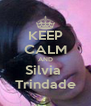 KEEP CALM AND Silvia  Trindade - Personalised Poster A4 size