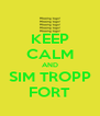 KEEP CALM AND SIM TROPP FORT - Personalised Poster A4 size