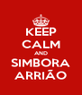 KEEP CALM AND SIMBORA ARRIÃO - Personalised Poster A4 size