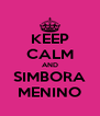 KEEP CALM AND SIMBORA MENINO - Personalised Poster A4 size