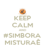 KEEP CALM AND #SIMBORA MISTURAÊ - Personalised Poster A4 size
