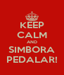 KEEP CALM AND SIMBORA PEDALAR! - Personalised Poster A4 size