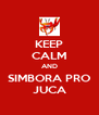 KEEP CALM AND SIMBORA PRO JUCA - Personalised Poster A4 size