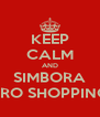 KEEP CALM AND SIMBORA PRO SHOPPING - Personalised Poster A4 size
