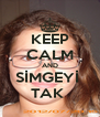KEEP CALM AND SİMGEYİ  TAK  - Personalised Poster A4 size