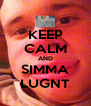 KEEP CALM AND SIMMA LUGNT - Personalised Poster A4 size