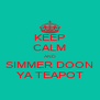 KEEP CALM AND SIMMER DOON YA TEAPOT - Personalised Poster A4 size