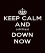 KEEP CALM AND SIMMER DOWN NOW - Personalised Poster A4 size
