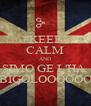 KEEP CALM AND SIMO GE L'HA  BIGOLOOOOOO - Personalised Poster A4 size