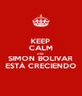 KEEP CALM AND SIMON BOLIVAR ESTÁ CRECIENDO - Personalised Poster A4 size