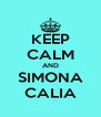 KEEP CALM AND SIMONA CALIA - Personalised Poster A4 size
