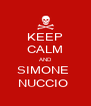KEEP CALM AND SIMONE  NUCCIO  - Personalised Poster A4 size