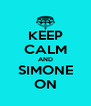 KEEP CALM AND SIMONE ON - Personalised Poster A4 size