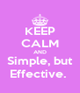 KEEP CALM AND Simple, but Effective.  - Personalised Poster A4 size