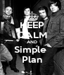KEEP CALM AND Simple  Plan - Personalised Poster A4 size