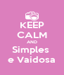 KEEP CALM AND Simples  e Vaidosa - Personalised Poster A4 size