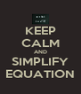 KEEP CALM AND SIMPLIFY EQUATION - Personalised Poster A4 size