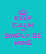KEEP CALM AND SIMPLY BE MINE - Personalised Poster A4 size