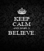 KEEP CALM AND SIMPLY BELIEVE.  - Personalised Poster A4 size