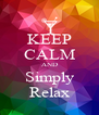 KEEP CALM AND Simply Relax - Personalised Poster A4 size
