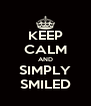 KEEP CALM AND SIMPLY SMILED - Personalised Poster A4 size