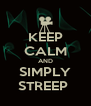KEEP CALM AND SIMPLY STREEP  - Personalised Poster A4 size