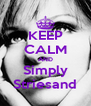KEEP CALM AND Simply Striesand - Personalised Poster A4 size