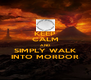 KEEP CALM AND SIMPLY WALK INTO MORDOR - Personalised Poster A4 size