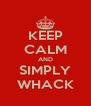 KEEP CALM AND SIMPLY WHACK - Personalised Poster A4 size
