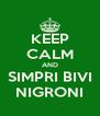 KEEP CALM AND SIMPRI BIVI NIGRONI - Personalised Poster A4 size