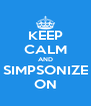 KEEP CALM AND SIMPSONIZE ON - Personalised Poster A4 size