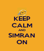 KEEP CALM AND SIMRAN ON - Personalised Poster A4 size